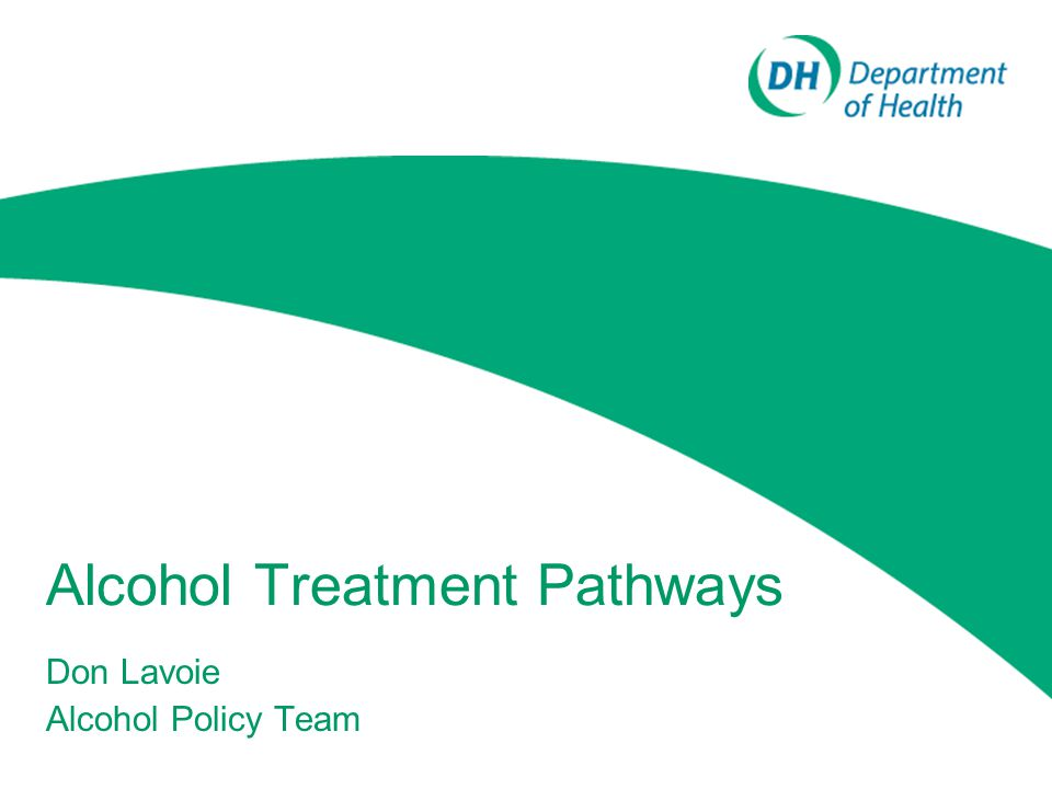 Alcohol Treatment Pathways Don Lavoie Alcohol Policy Team