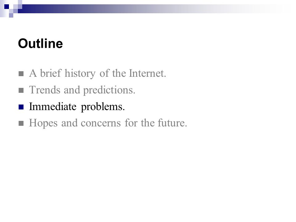 Outline A brief history of the Internet. Trends and predictions.