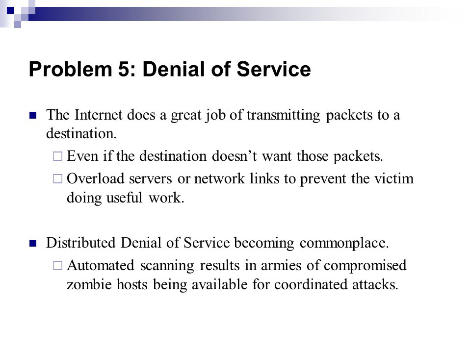 Problem 5: Denial of Service The Internet does a great job of transmitting packets to a destination.