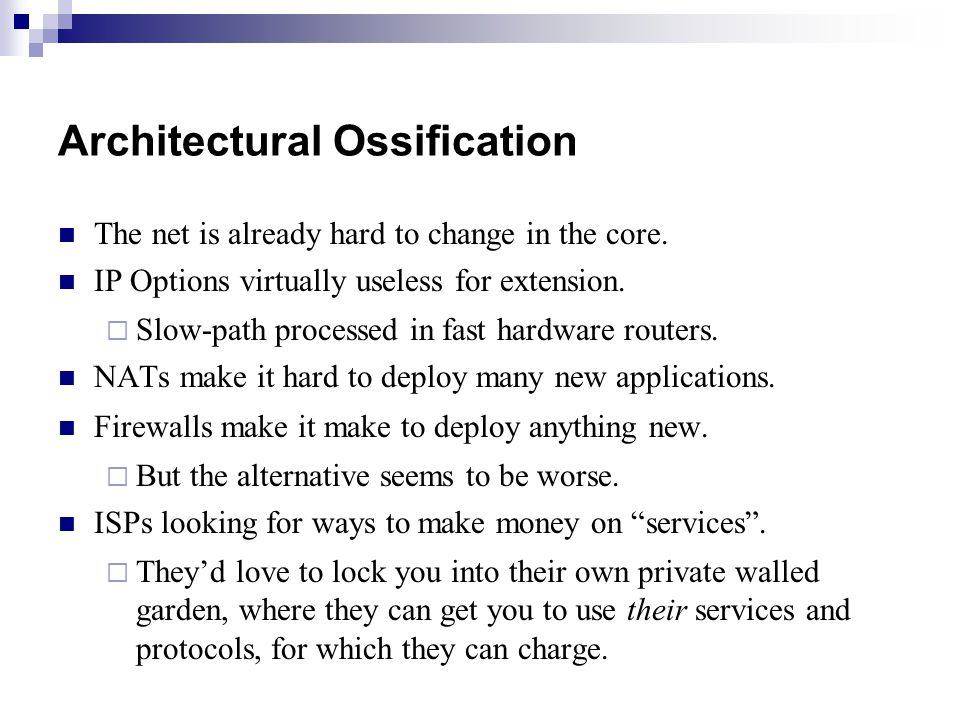 Architectural Ossification The net is already hard to change in the core.