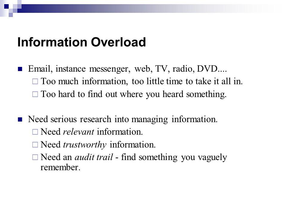 Information Overload Email, instance messenger, web, TV, radio, DVD....