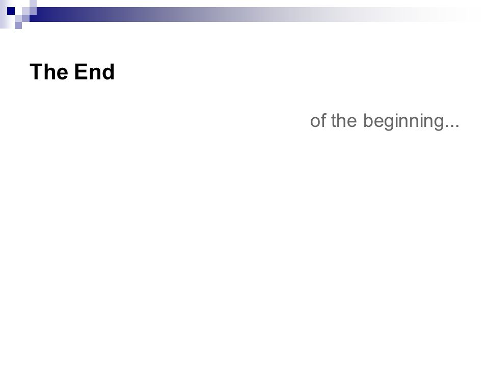 The End of the beginning...