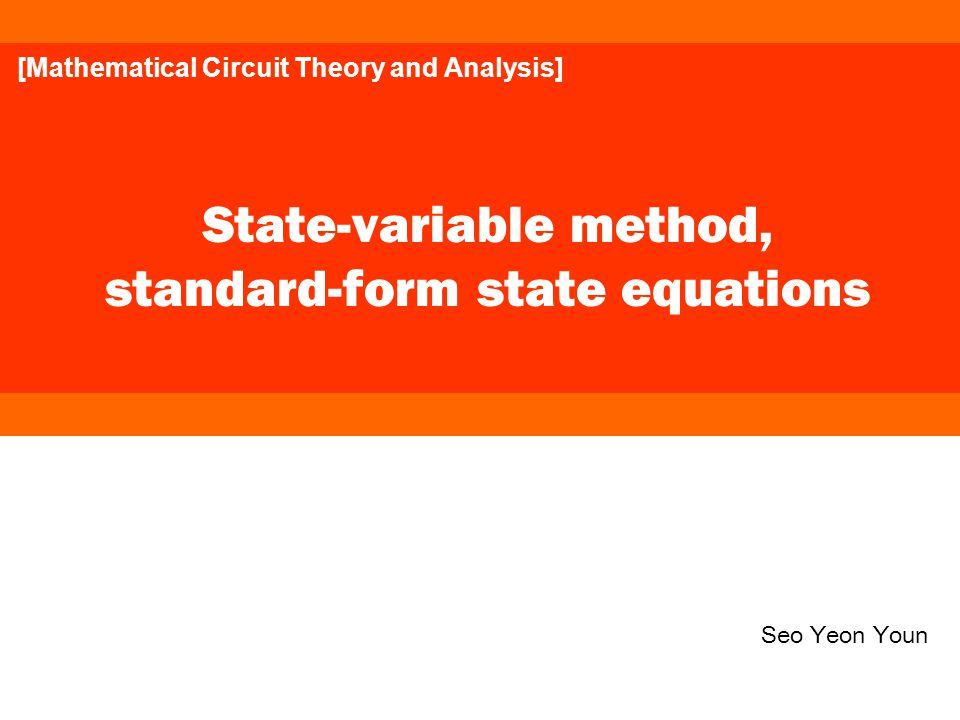 State-variable method, standard-form state equations Seo Yeon Youn [Mathematical Circuit Theory and Analysis]
