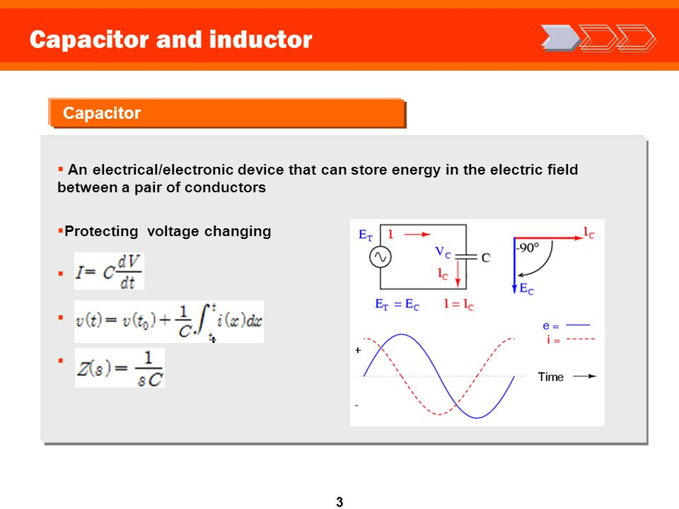 3 Capacitor and inductor Capacitor  An electrical/electronic device that can store energy in the electric field between a pair of conductors  Protec