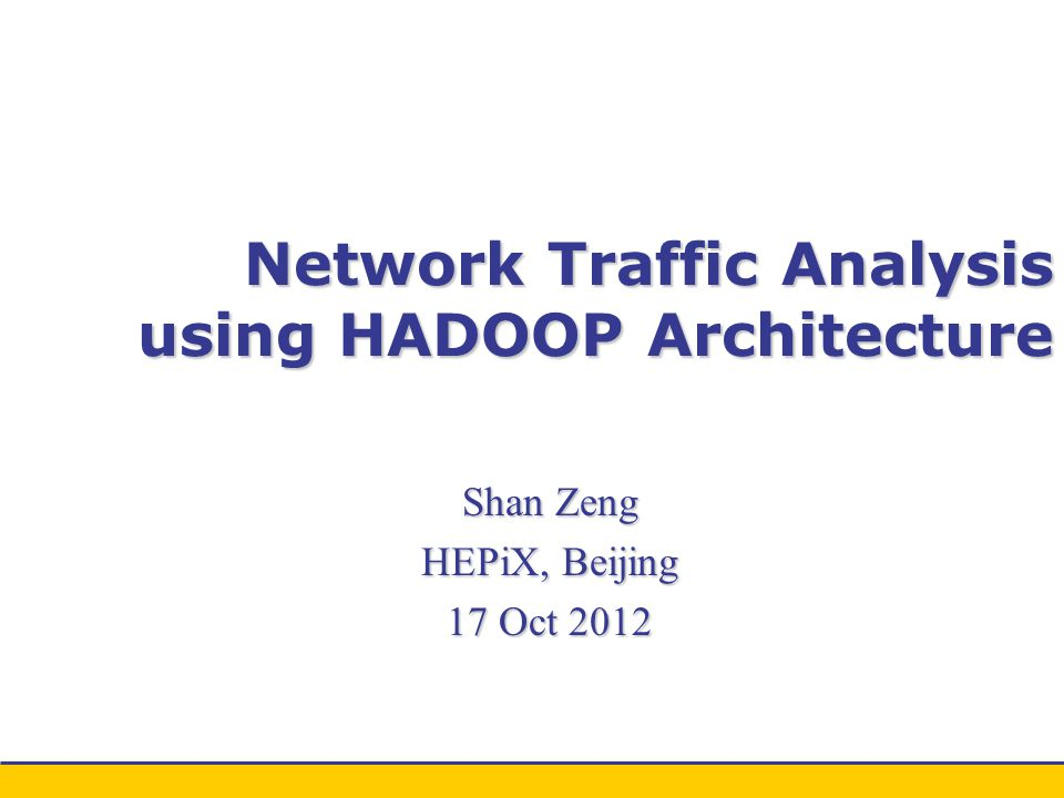 ZENG SHAN/CC/IHEP Outline Introduction to Hadoop Introduction to Hadoop Traffic Information Capture Traffic Information Capture Traffic Information Resolution Traffic Information Resolution Traffic Information Storage Traffic Information Storage Traffic Information Analysis Traffic Information Analysis Traffic Information Display Traffic Information Display Conclusion Conclusion