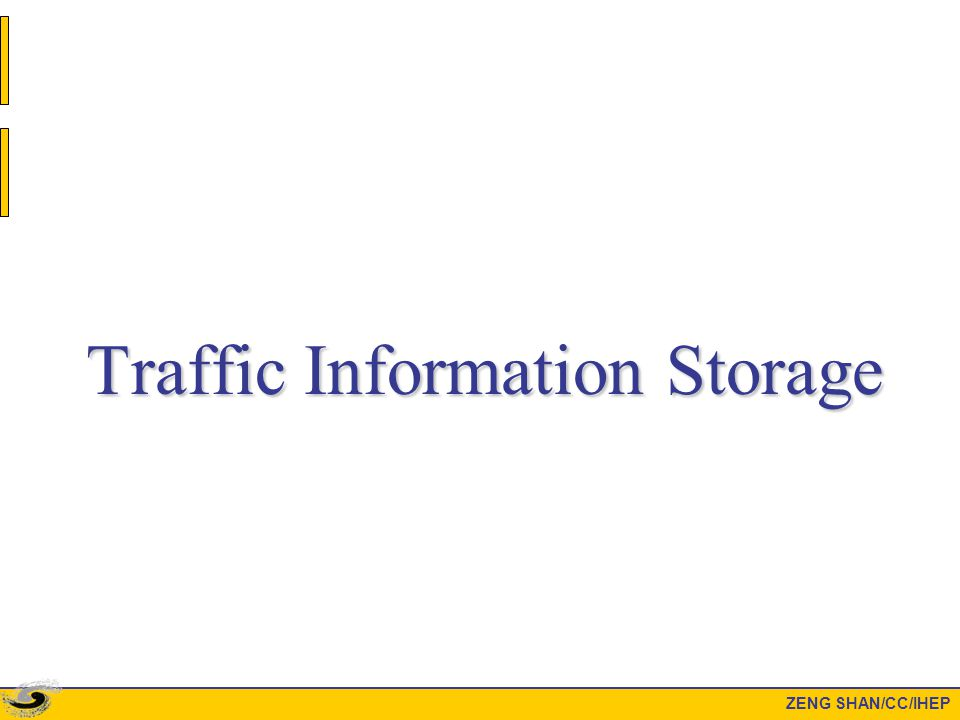 Traffic Information Storage ZENG SHAN/CC/IHEP