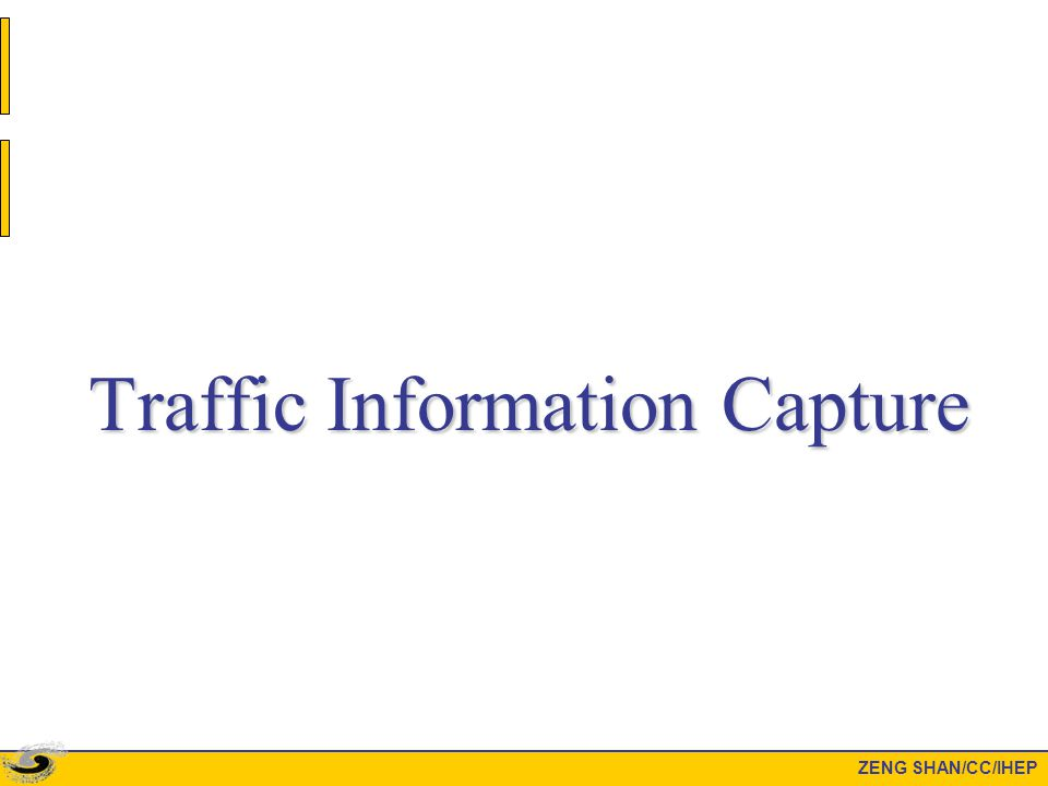 Traffic Information Capture ZENG SHAN/CC/IHEP
