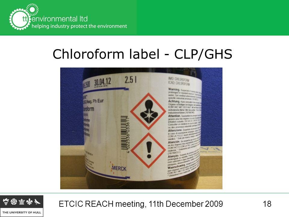 ETCIC REACH meeting, 11th December 200918 Chloroform label - CLP/GHS