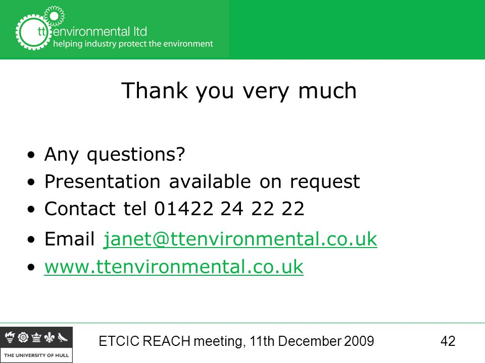 ETCIC REACH meeting, 11th December 200942 Thank you very much Any questions.