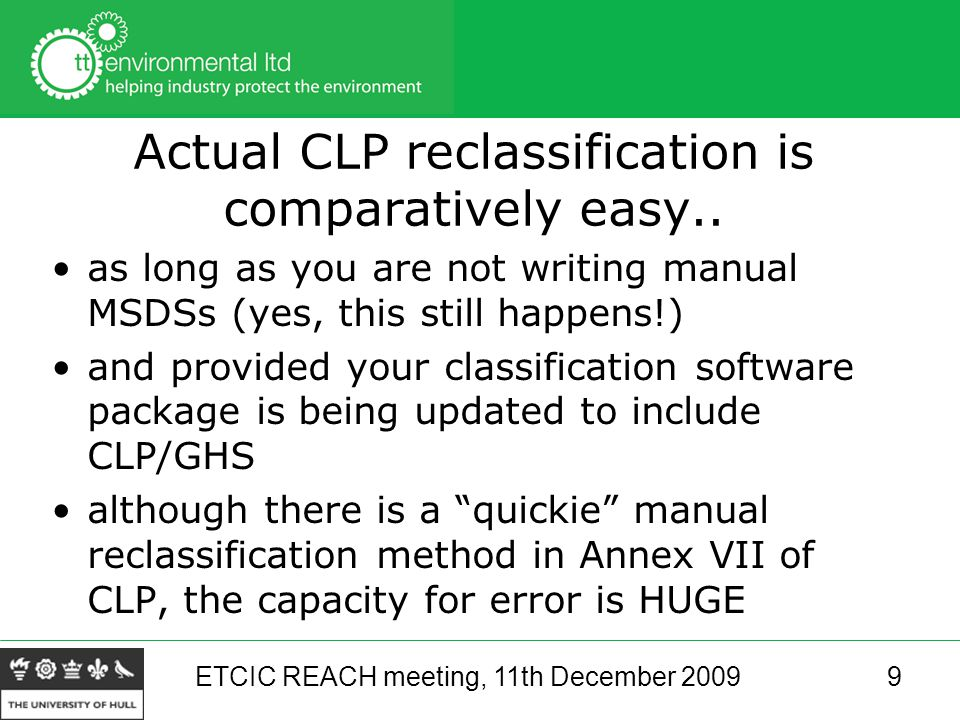 ETCIC REACH meeting, 11th December 20099 Actual CLP reclassification is comparatively easy..
