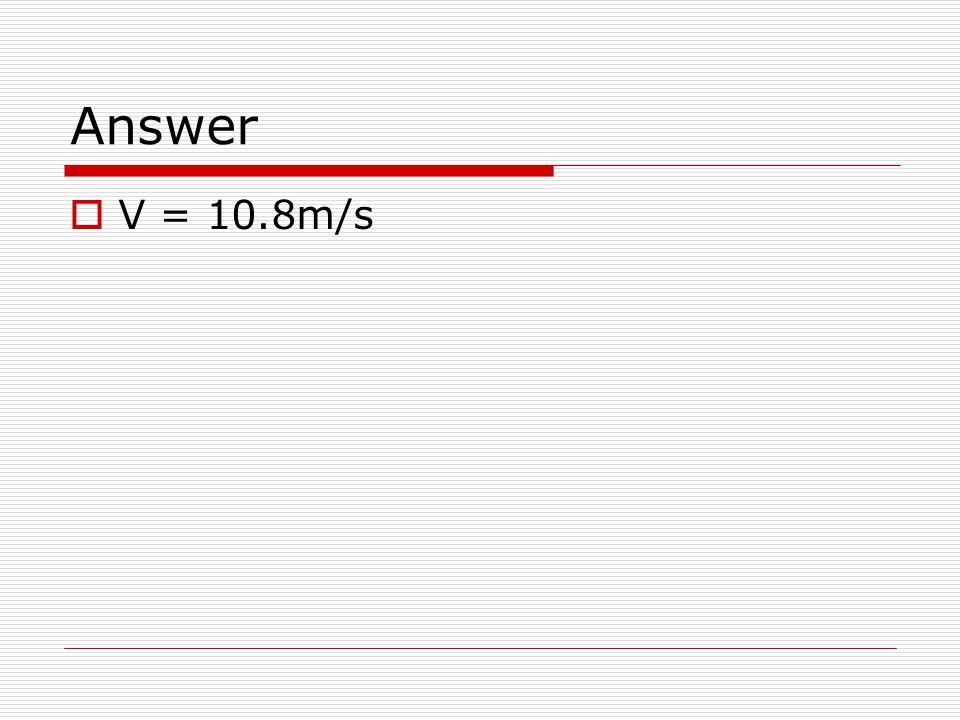 Answer  V = 10.8m/s