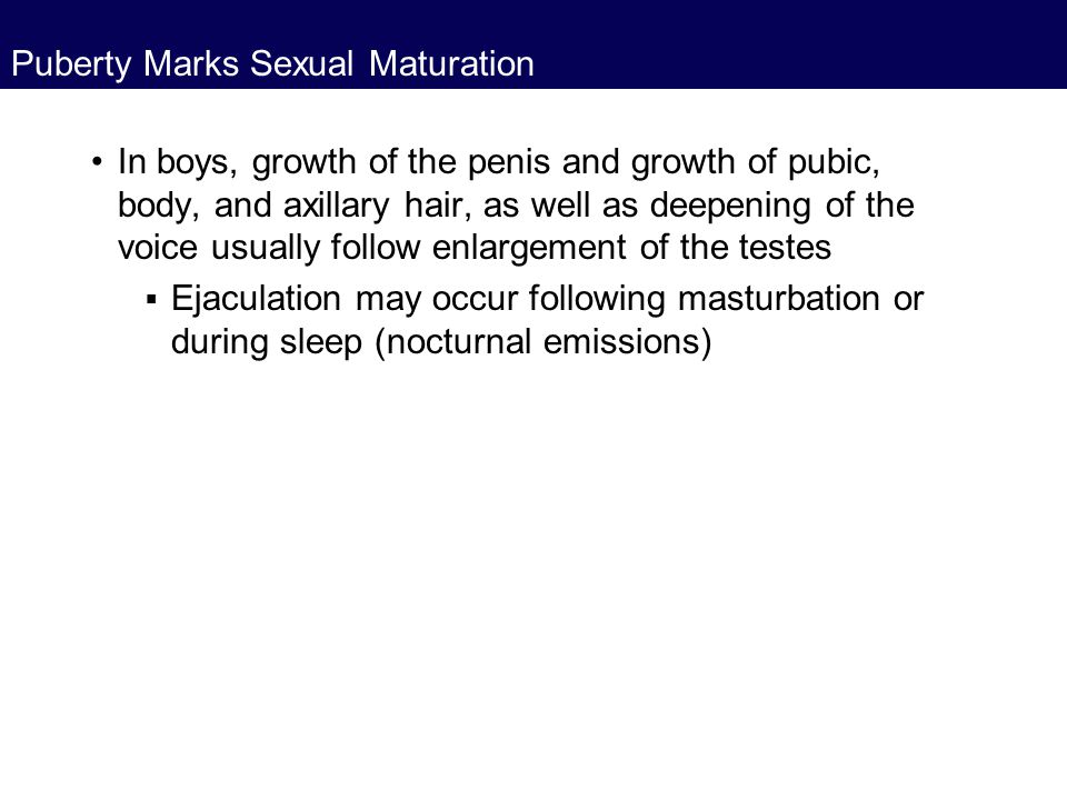 Puberty Marks Sexual Maturation In boys, growth of the penis and growth of pubic, body, and axillary hair, as well as deepening of the voice usually f