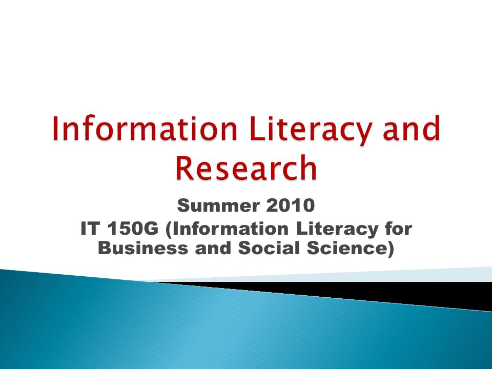 This is a new requirement in Lower Level General Education designed to provide students with skills necessary:  To identify, to access and to utilize task appropriate information  To evaluate information sources and to apply good research strategies.