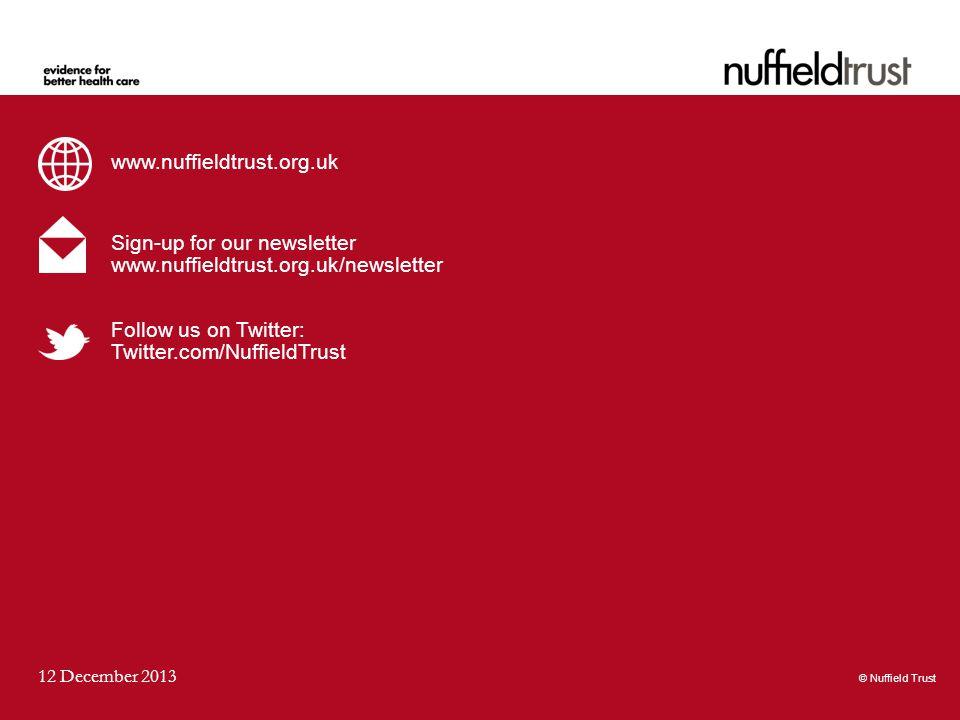© Nuffield Trust 12 December 2013 www.nuffieldtrust.org.uk Sign-up for our newsletter www.nuffieldtrust.org.uk/newsletter Follow us on Twitter: Twitter.com/NuffieldTrust © Nuffield Trust