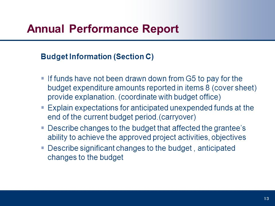 Annual Performance Report Budget Information (Section C)  If funds have not been drawn down from G5 to pay for the budget expenditure amounts reporte