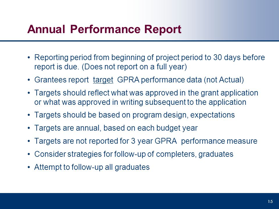 Annual Performance Report Reporting period from beginning of project period to 30 days before report is due. (Does not report on a full year) Grantees