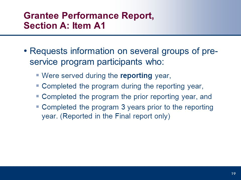 Grantee Performance Report, Section A: Item A1 Requests information on several groups of pre- service program participants who:  Were served during t