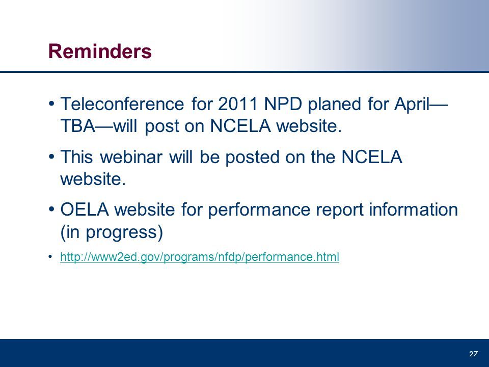 Reminders Teleconference for 2011 NPD planed for April— TBA—will post on NCELA website. This webinar will be posted on the NCELA website. OELA website