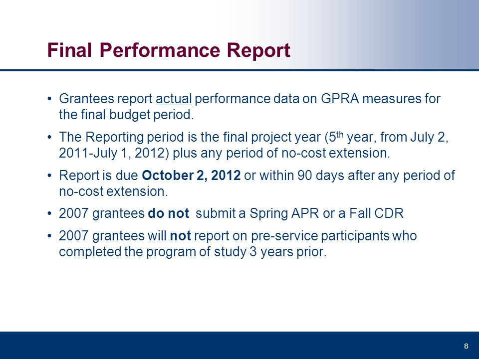 Final Performance Report Grantees report actual performance data on GPRA measures for the final budget period. The Reporting period is the final proje