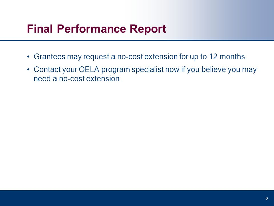 Final Performance Report Grantees may request a no-cost extension for up to 12 months. Contact your OELA program specialist now if you believe you may