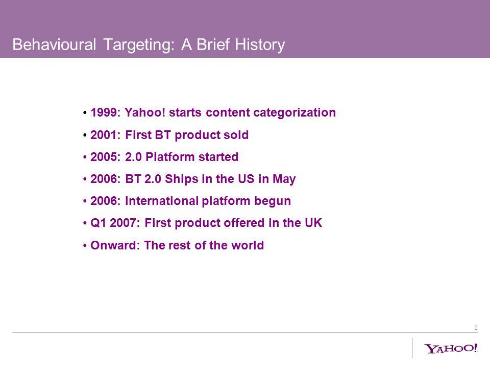 2 Behavioural Targeting: A Brief History 1999: Yahoo.