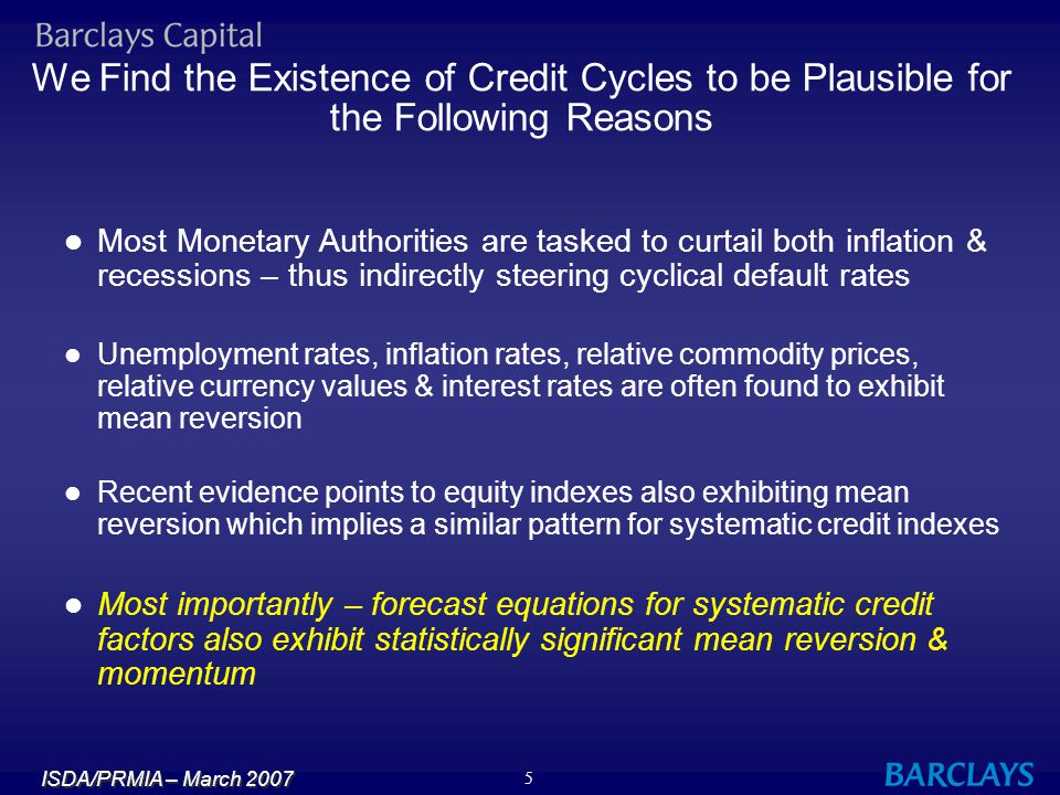 ISDA/PRMIA – March 2007 5 We Find the Existence of Credit Cycles to be Plausible for the Following Reasons Most Monetary Authorities are tasked to cur