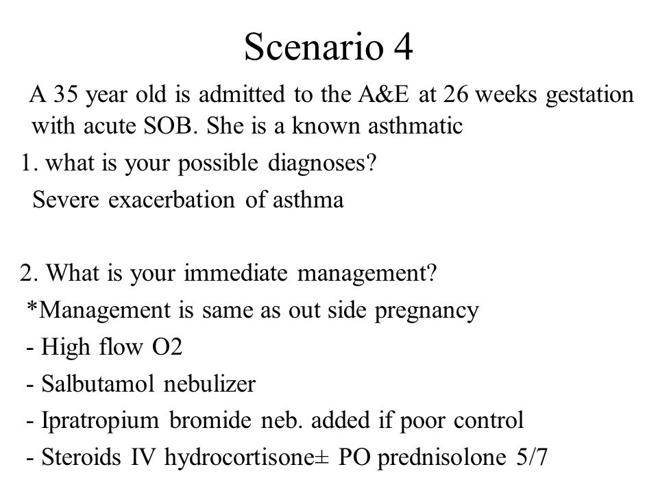 Scenario 4 A 35 year old is admitted to the A&E at 26 weeks gestation with acute SOB.