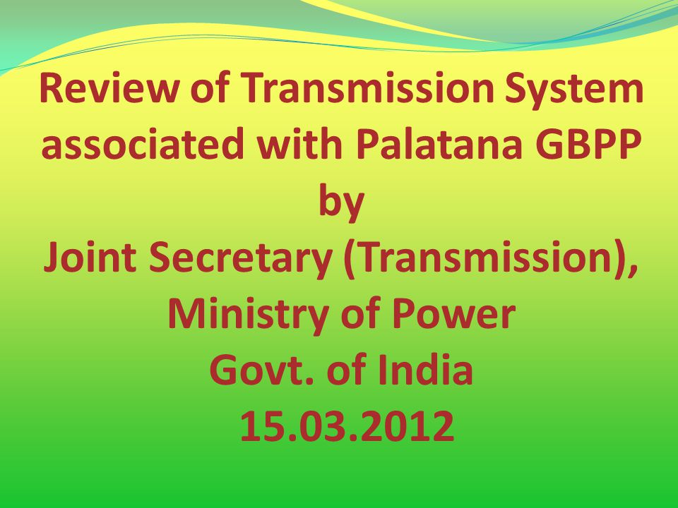 Review of Transmission System associated with Palatana GBPP by Joint Secretary (Transmission), Ministry of Power Govt.