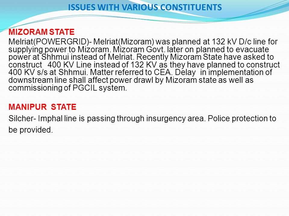 ISSUES WITH VARIOUS CONSTITUENTS MIZORAM STATE Melriat(POWERGRID)- Melriat(Mizoram) was planned at 132 kV D/c line for supplying power to Mizoram.