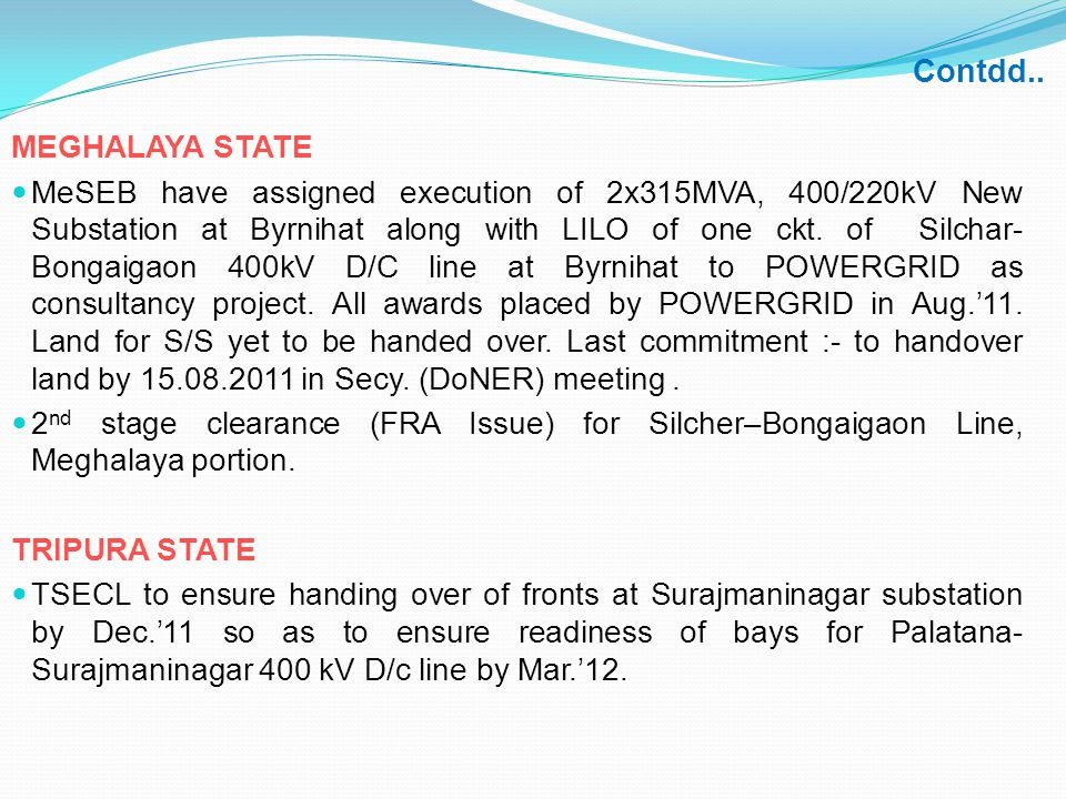 Contdd.. MEGHALAYA STATE MeSEB have assigned execution of 2x315MVA, 400/220kV New Substation at Byrnihat along with LILO of one ckt. of Silchar- Bonga