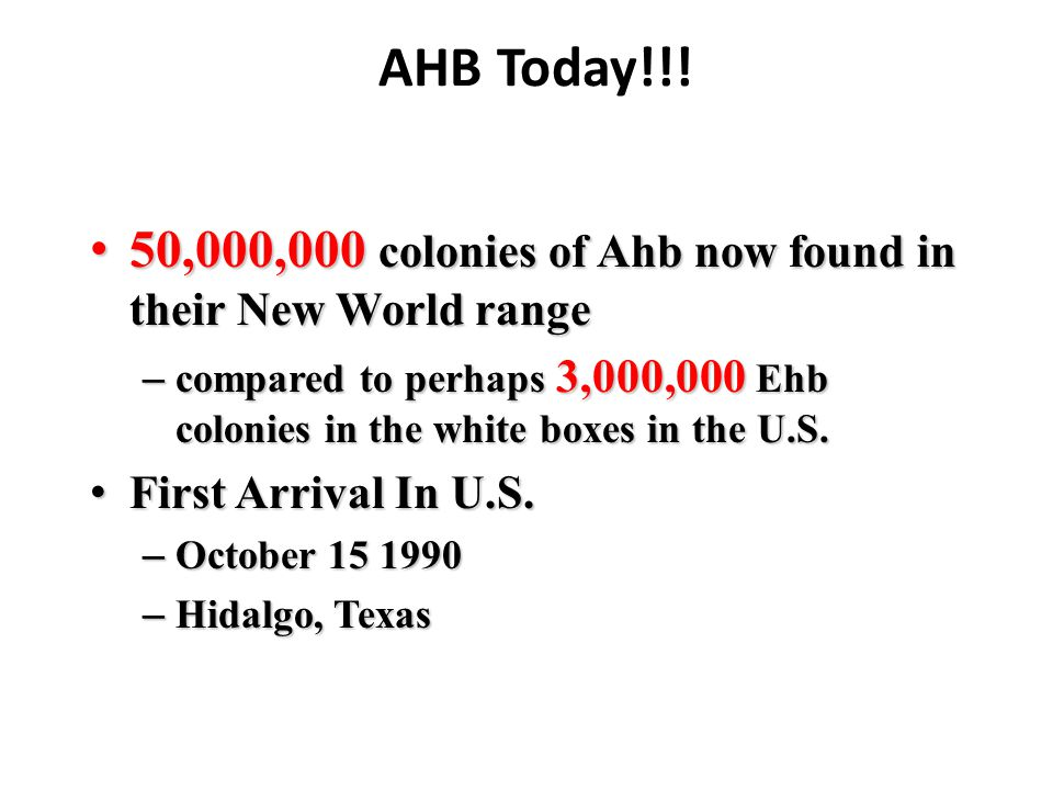 AHB Today!!! 50,000,000 colonies of Ahb now found in their New World range 50,000,000 colonies of Ahb now found in their New World range – compared to