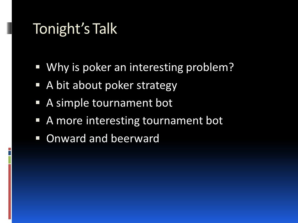 Before we begin … a word about tells  Somebody always asks about Poker tells  Computers can't read tells! (etc.)  Answer: tells are critical to success  … if you're making a movie.