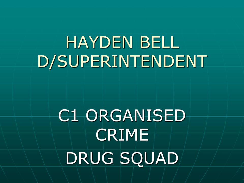HAYDEN BELL D/SUPERINTENDENT C1 ORGANISED CRIME DRUG SQUAD