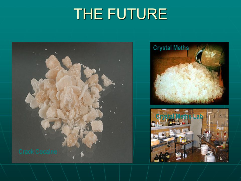 THE FUTURE Crack Cocaine Crystal Meths Crystal Meths Lab