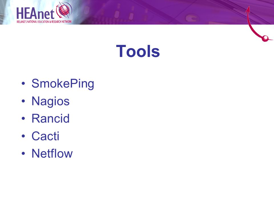SmokePing Latency measurement tool Runs probes in parallel >3,800 hosts RRD backend –Reporting Historical view Acceptance testing Tuning –FPing timeouts decreased –Total number of probes reduced –Satellite frequency reduced