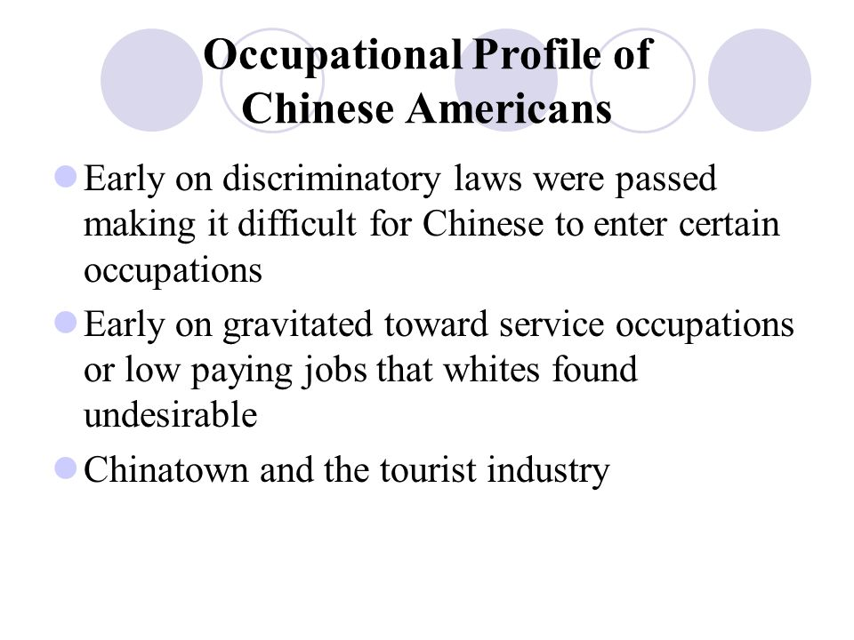 Occupational Profile of Chinese Americans Chinatown and the tourist industry Jobs  New immigrants find it difficult finding jobs outside of Chinatown  Lack of English is another reason for new immigrants seeking work in Chinatown
