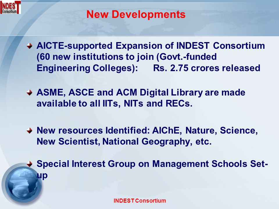 New Developments AICTE-supported Expansion of INDEST Consortium (60 new institutions to join (Govt.-funded Engineering Colleges): Rs.