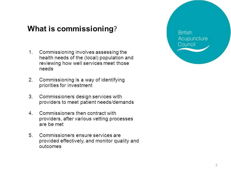 What is commissioning ? 1.Commissioning involves assessing the health needs of the (local) population and reviewing how well services meet those needs