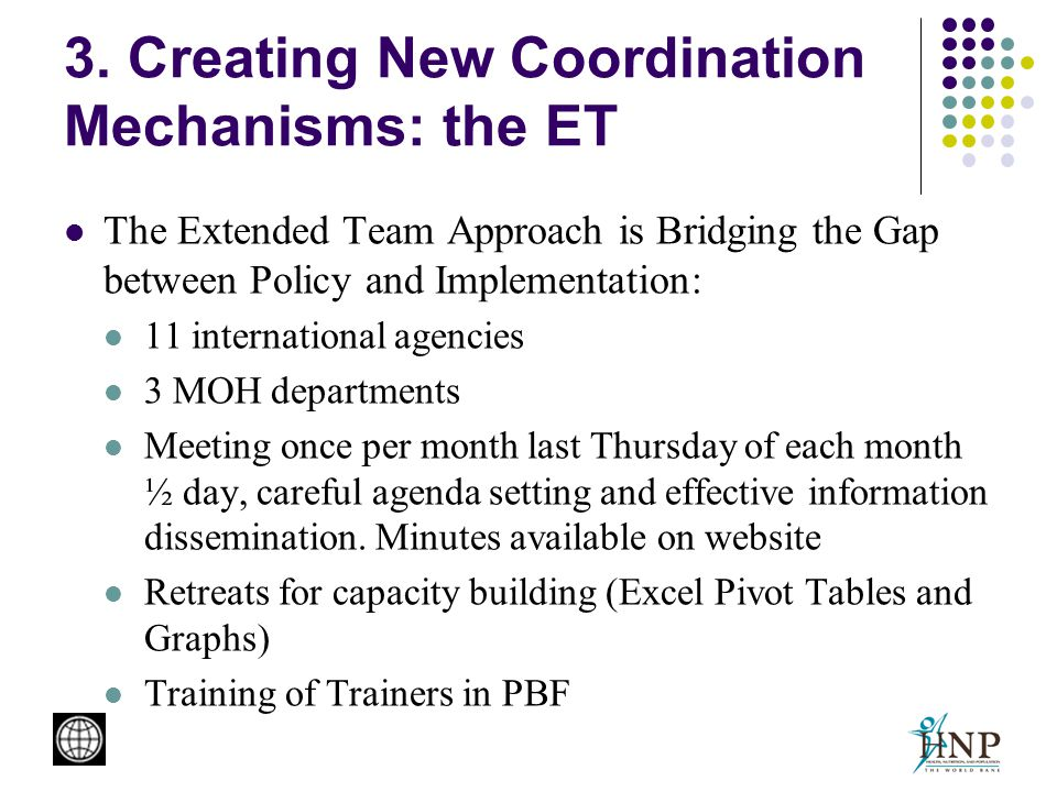 3. Creating New Coordination Mechanisms: the ET The Extended Team Approach is Bridging the Gap between Policy and Implementation: 11 international age