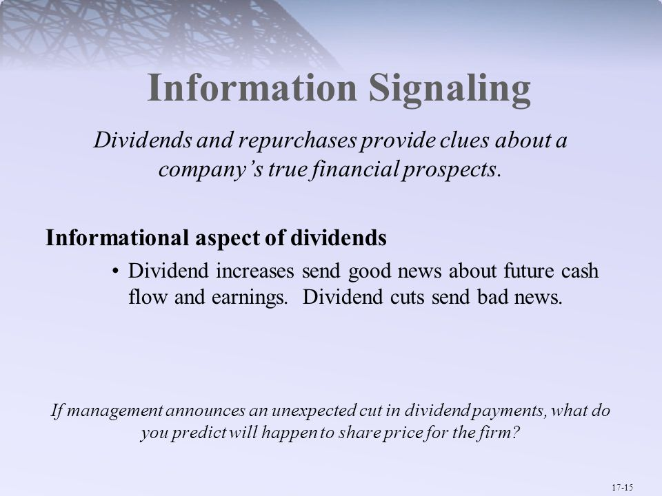 17-15 Information Signaling Dividends and repurchases provide clues about a company's true financial prospects.