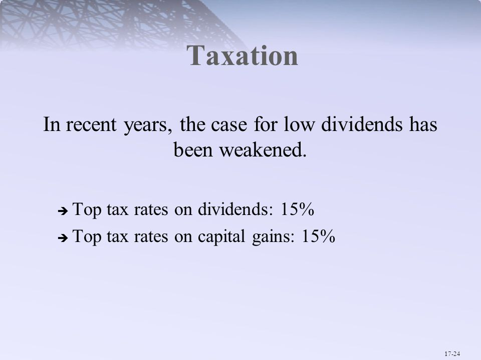 17-24 Taxation In recent years, the case for low dividends has been weakened.