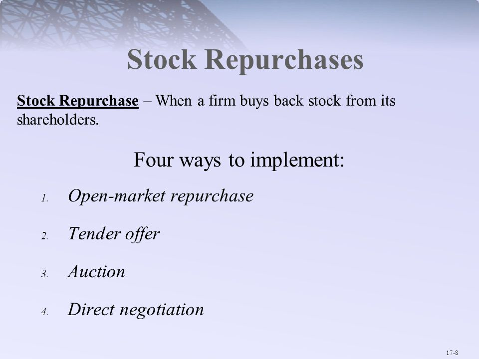 17-8 Stock Repurchases Four ways to implement: 1.Open-market repurchase 2.