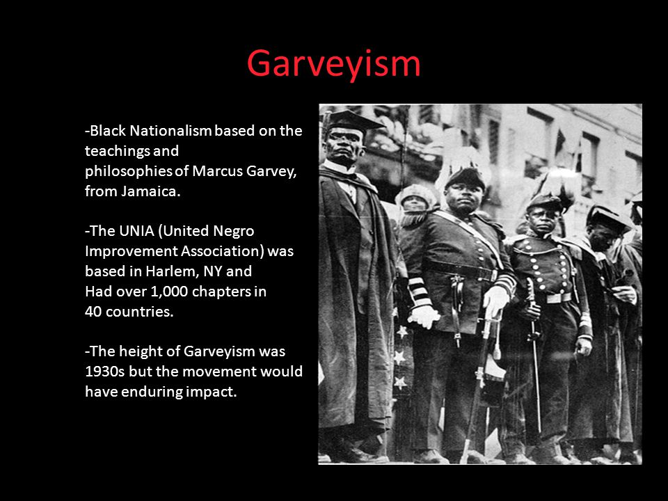 Garveyism -Black Nationalism based on the teachings and philosophies of Marcus Garvey, from Jamaica.