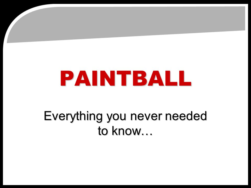 PAINTBALL Everything you never needed to know…