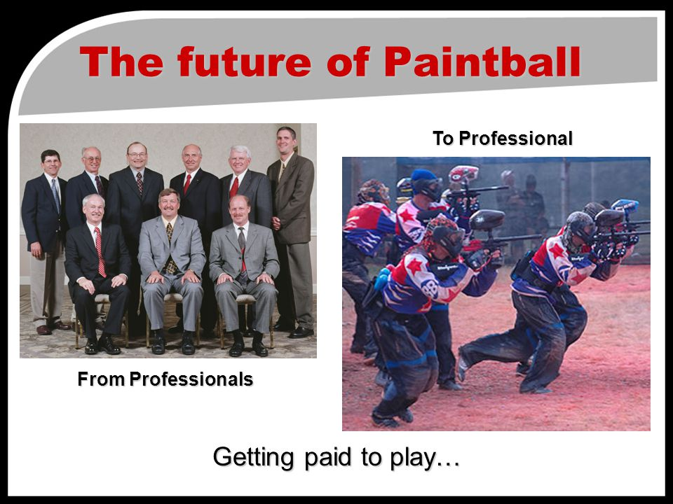 The future of Paintball Getting paid to play… From Professionals To Professional