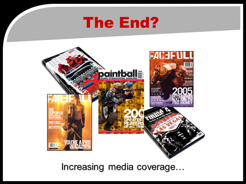 The End Increasing media coverage…
