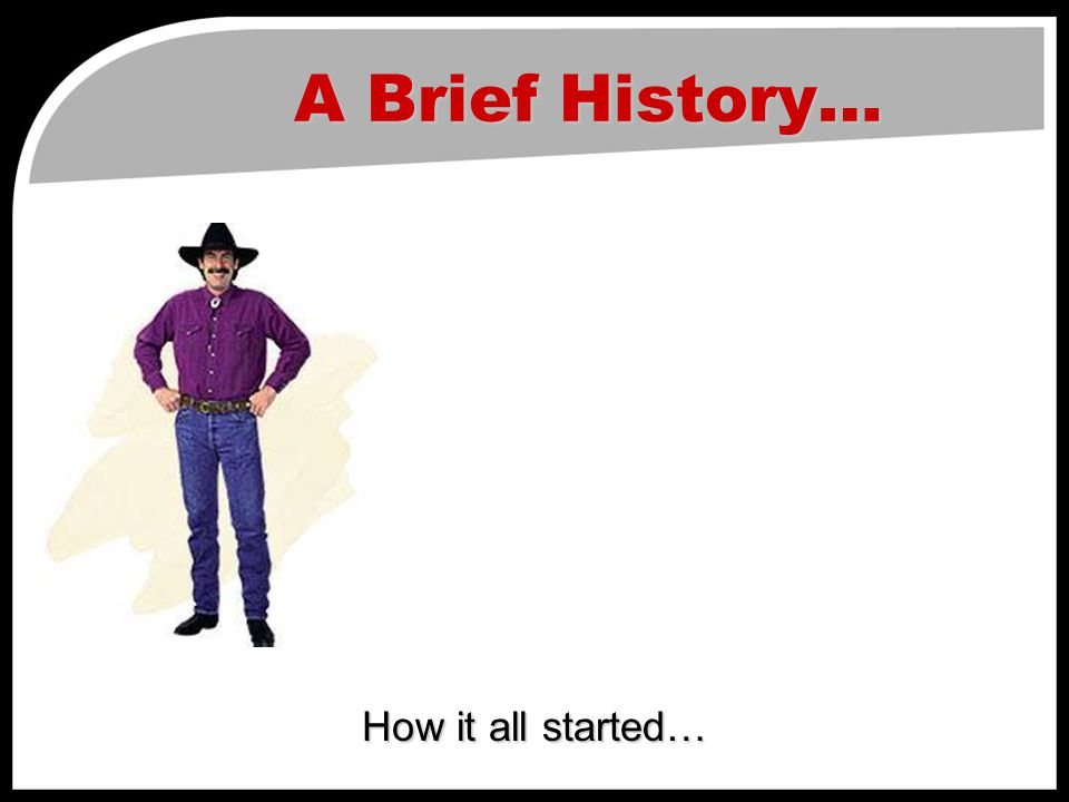 A Brief History… How it all started…