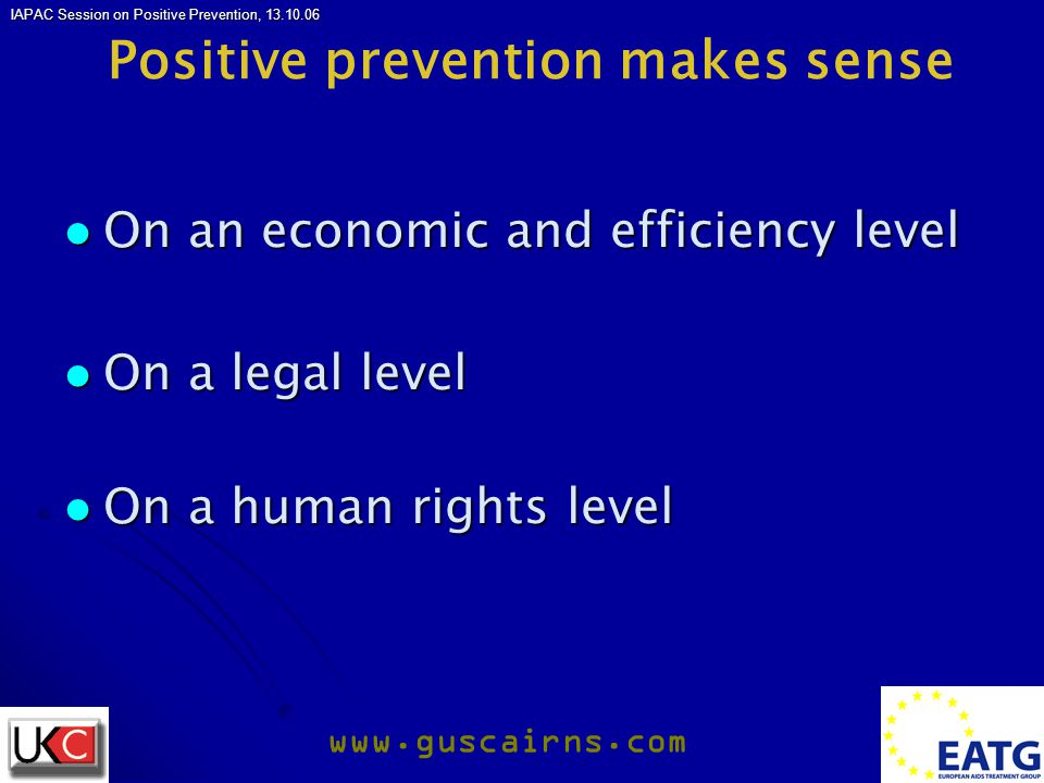 IAPAC Session on Positive Prevention, 13.10.06 www.guscairns.com BEWARE: what seems to work may not.