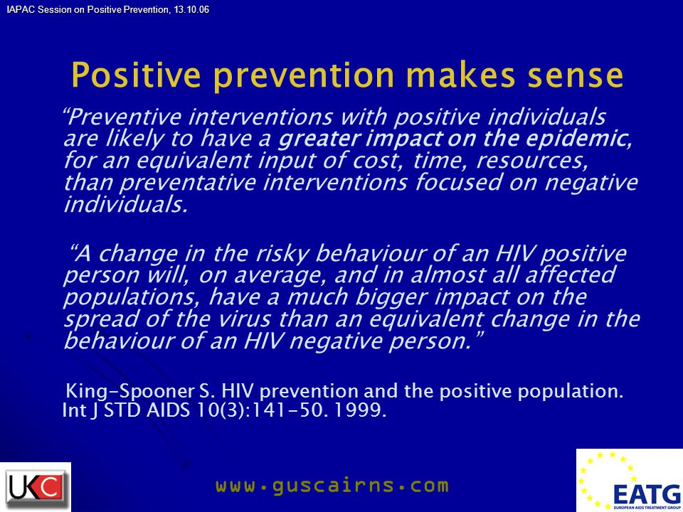 IAPAC Session on Positive Prevention, 13.10.06 www.guscairns.com Why not part of prevention from the start.