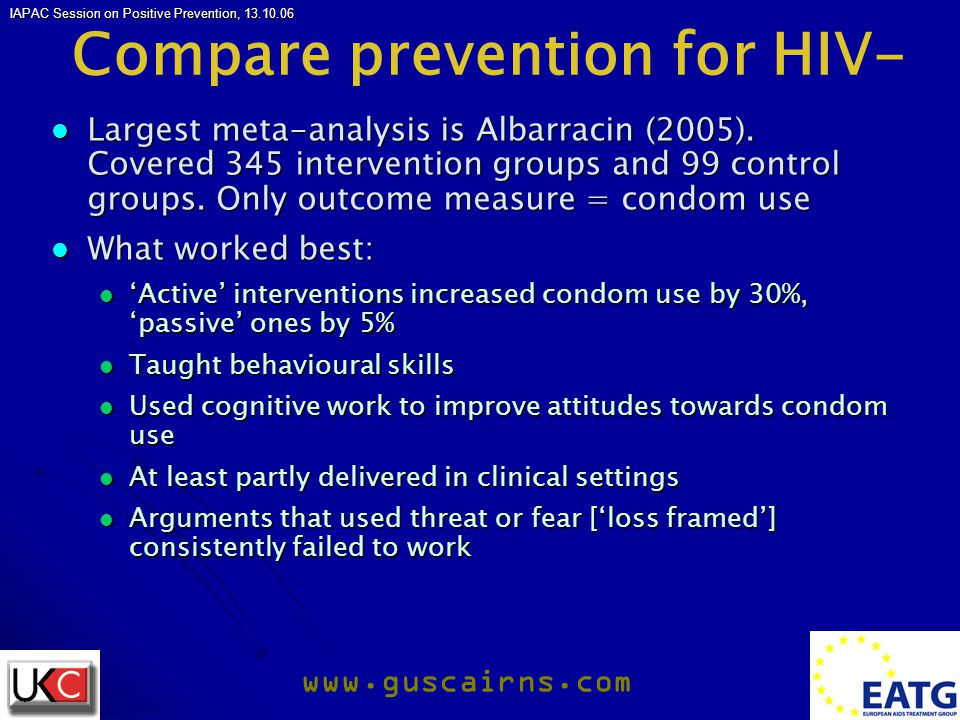IAPAC Session on Positive Prevention, 13.10.06 www.guscairns.com Compare prevention for HIV- Largest meta-analysis is Albarracin (2005).